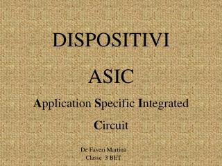 DISPOSITIVI ASIC A pplication  S pecific  I ntegrated  C ircuit