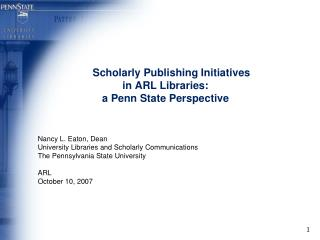 Scholarly Publishing Initiatives  in ARL Libraries:   a Penn State Perspective