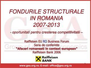 FONDURILE STRUCTURALE IN ROMANIA 2007-2013  - oportunitati pentru cresterea competitivitatii –
