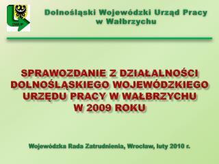 Sprawozdanie z działalności  Dolnośląskiego Wojewódzkiego Urzędu Pracy w Wałbrzychu  w 2009 roku
