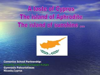 A taste of Cyprus The island of Aphrodite The island of sunshine ...