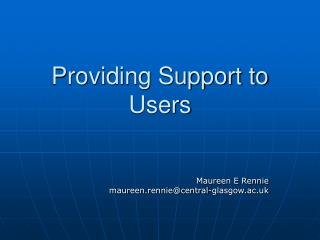 Providing Support to Users