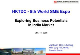 HKTDC - 8th World SME Expo Exploring Business Potentials  in India Market Dec. 11, 2008