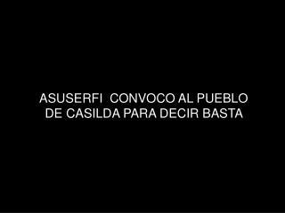 ASUSERFI  CONVOCO AL PUEBLO  DE CASILDA PARA DECIR BASTA