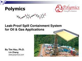 Polymics Leak-Proof Spill Containment System  for Oil & Gas Applications By Tim Hsu, Ph.D.