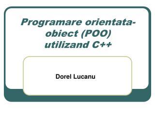 Programare orientata- obiect (POO) utilizand C++