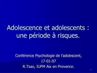 Adolescence et adolescents :  une période à risques.