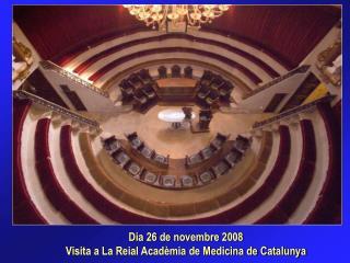 Dia 26 de novembre 2008 Visita a La Reial Acadèmia de Medicina de Catalunya