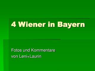 4 Wiener in Bayern