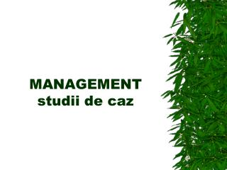 MANAGEMENT studii de caz