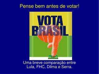 Pense bem antes de votar!