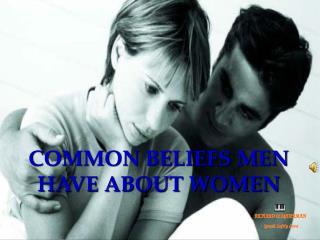 COMMON BELIEFS MEN HAVE ABOUT WOMEN