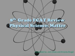 8 th  Grade FCAT Review Physical Science: Matter