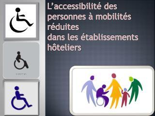 L'accessibilité des personnes à mobilités réduites  dans les établissements hôteliers