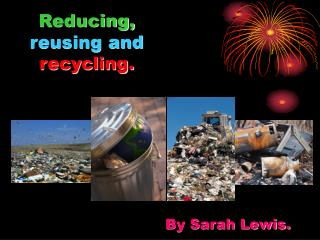 Reducing,  reusing and recycling.