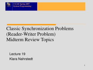 Classic Synchronization Problems Reader-Writer Problem Midterm Review Topics