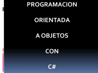 PROGRAMACION ORIENTADA  A OBJETOS CON C#