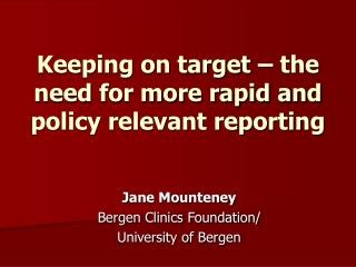 Keeping on target � the need for more rapid and policy relevant reporting
