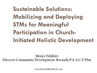 Moses Ndahiro Director Community Development-Rwanda P.E.A.C.E Plan