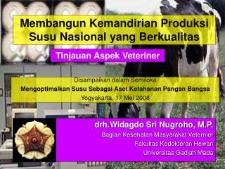 drh.Widagdo Sri Nugroho, M.P. Bagian Kesehatan Masyarakat Veternier Fakultas Kedokteran Hewan