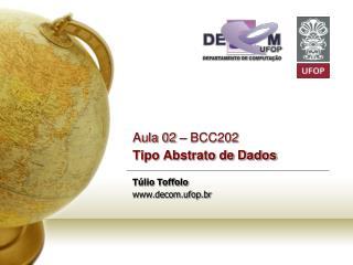 Aula 02 – BCC202  Tipo Abstrato de Dados Túlio Toffolo decom.ufop.br