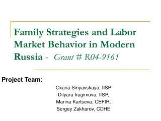 Family Strategies and Labor Market Behavior in Modern Russia  -   Grant #  R04-9161