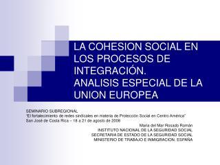 LA COHESION SOCIAL EN LOS PROCESOS DE INTEGRACIÓN. ANALISIS ESPECIAL DE LA UNION EUROPEA