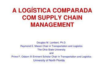 A LOGÍSTICA COMPARADA COM SUPPLY CHAIN MANAGEMENT