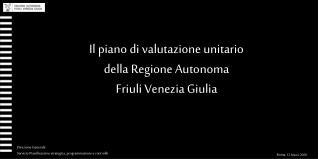 Il piano di valutazione unitario  della Regione Autonoma  Friuli Venezia Giulia