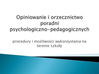 Opiniowanie i orzecznictwo  poradni  psychologiczno-pedagogicznych