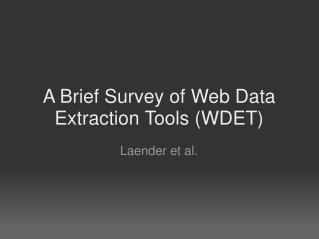 A Brief Survey of Web Data Extraction Tools WDET