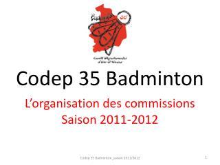 Codep 35 Badminton L�organisation des commissions Saison 2011-2012
