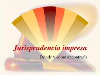 Jurisprudencia impresa