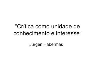 """""""Crítica como unidade de conhecimento e interesse"""""""