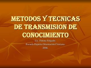METODOS Y TECNICAS DE TRANSMISION DE CONOCIMIENTO