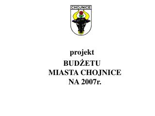 projekt BUDŻETU  MIASTA CHOJNICE  NA 2007r.