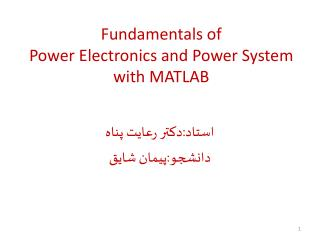 Fundamentals of  Power Electronics and Power Syste m  with MATLAB