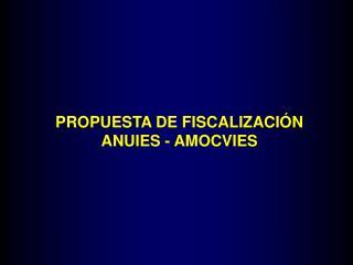PROPUESTA DE FISCALIZACI�N ANUIES - AMOCVIES