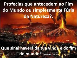 Profecias que antecedem ao Fim do Mundo ou simplesmente Fúria da Natureza?.