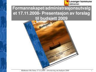 Formannskapet/administrasjonsutvalget 17.11.2008- Presentasjon av forslag til budsjett 2009