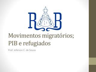 Movimentos migrat�rios; PIB e refugiados