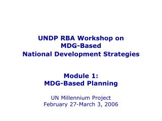 UNDP RBA Workshop on MDG-Based  National Development Strategies    Module 1: MDG-Based Planning  UN Millennium Project F