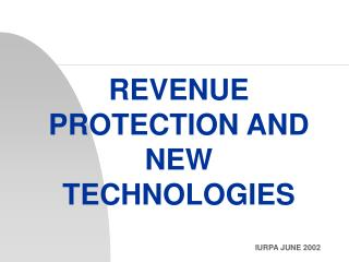 REVENUE PROTECTION AND NEW TECHNOLOGIES