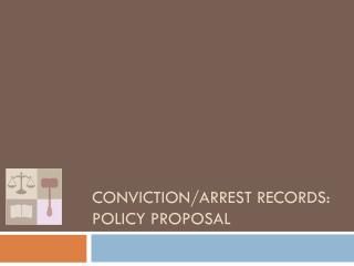 Conviction/Arrest Records:  Policy Proposal