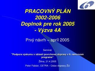 PRACOVNÝ PLÁN 2002-2006 Doplnok pre rok 2005  - Výzva 4A