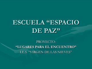 """ESCUELA """"ESPACIO DE PAZ"""""""