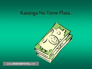 Katanga No Tiene Plata …