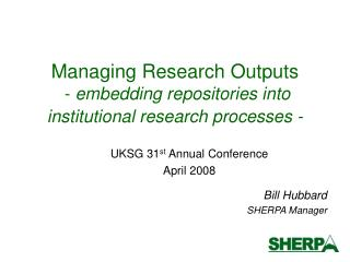 Managing Research Outputs  -  embedding repositories into  institutional research processes -