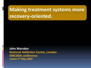John Marsden National Addiction Centre, London EMCDDA  conference Lisbon 7 th  May 2009