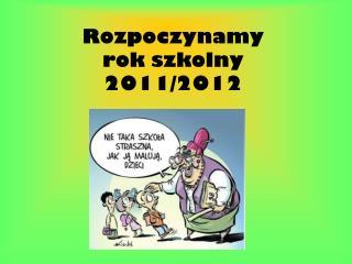 Rozpoczynamy  rok szkolny  2011/2012